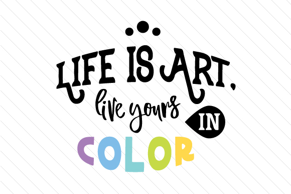 Download Free Life Is Art Live Yours In Color Svg Cut File By Creative SVG Cut Files