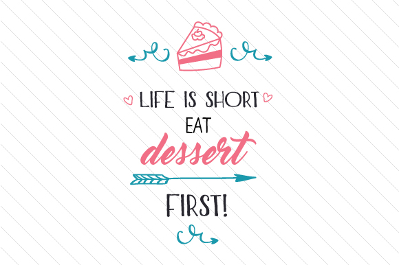 Life is Short Eat Dessert First Quotes Craft Cut File By Cut Cut Palooza