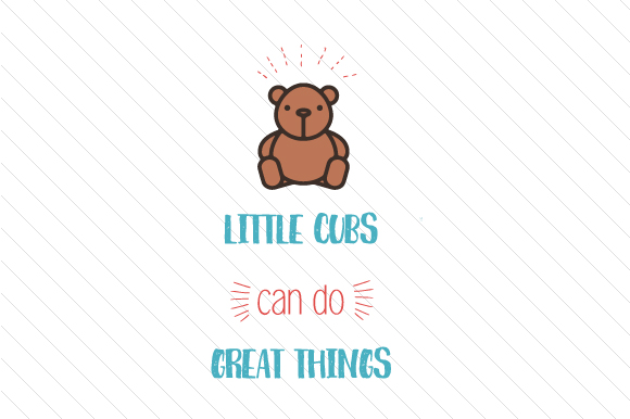 Little Cubs Can Do Great Things Kids Craft Cut File By Creative Fabrica Crafts