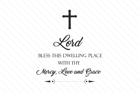 Download Free Lord Bless This Dwelling Place With Thy Mercy Love And Grace Svg for Cricut Explore, Silhouette and other cutting machines.