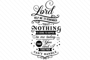 lord-help-me-to-remember-that-nothing-is-going-to-happen-to-me-today-that-you-and-i-together-cant-handle