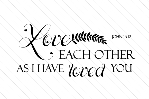 Download Free Love Each Other As I Have Loved You John 15 12 Archivos De for Cricut Explore, Silhouette and other cutting machines.