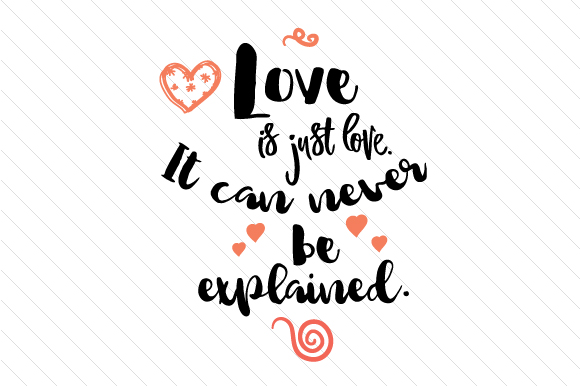 Love is Just Love. It Can Never Be Explained Amor Archivo de Corte Craft Por Creative Fabrica Crafts