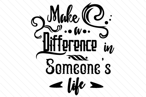 Make a Difference in Someones Life Motivational Craft Cut File By Creative Fabrica Crafts