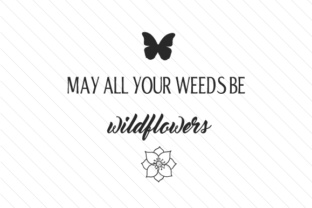 may-all-your-weeds-be-wildflowers