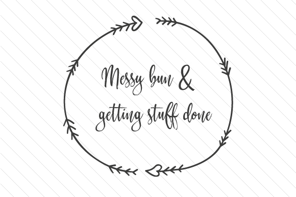 Messy Bun & Getting Stuff Done Quotes Craft Cut File By Creative Fabrica Crafts