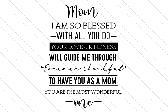Download Free Mom I Am So Blessed With All You Do Your Love And Kindness Will for Cricut Explore, Silhouette and other cutting machines.