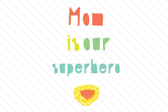 Download Free Mom Is Our Superhero Svg Cut File By Creative Fabrica Crafts for Cricut Explore, Silhouette and other cutting machines.