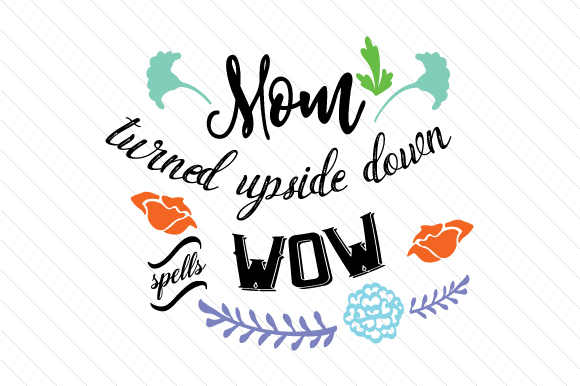Download Free Mom Turned Upside Down Spells Wow Svg Cut File By Creative for Cricut Explore, Silhouette and other cutting machines.