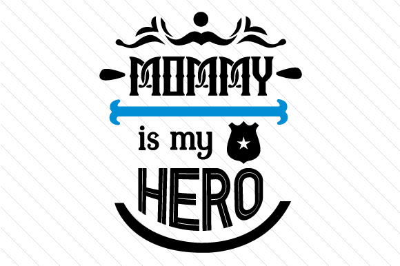 Mommy is My Hero Fire & Police Craft Cut File By Creative Fabrica Crafts