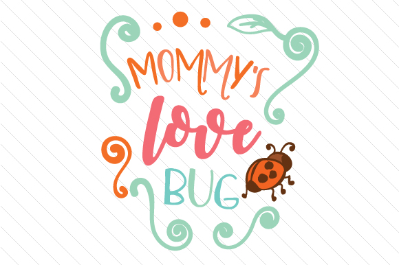 Mommy's Love Bug Kids Craft Cut File By Creative Fabrica Crafts