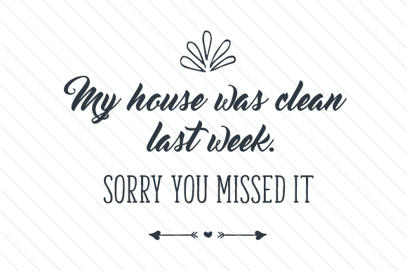 My House Was Clean Last Week Sorry You Missed It Craft Design By Creative Fabrica Crafts Image 1