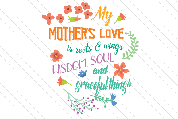 Download Free My Mother S Love Is Roots And Wings Wisdom Soul Svg Cut File By SVG Cut Files