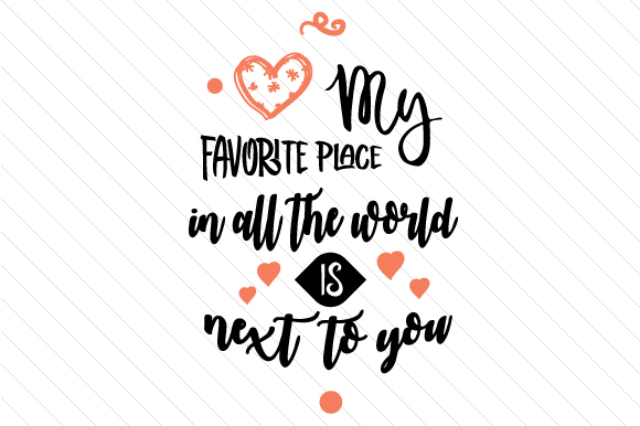 Download Free My Favorite Place In All The World Is Next To You Svg Cut File for Cricut Explore, Silhouette and other cutting machines.