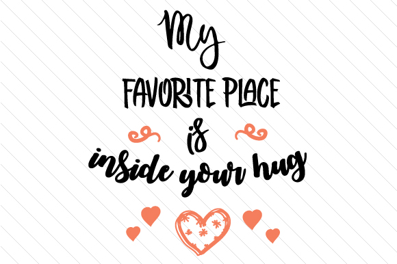 My Favorite Place is Inside Your Hug Love Craft Cut File By Creative Fabrica Crafts