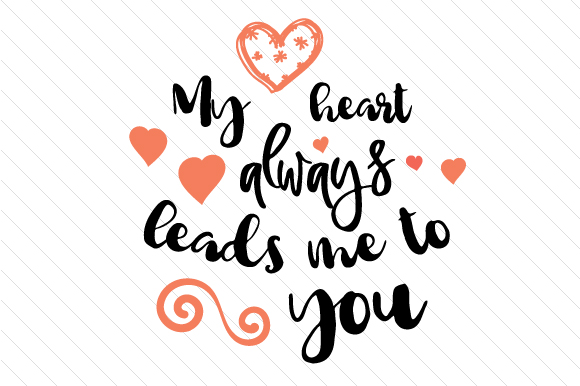 Download Free My Heart Always Leads Me To You Svg Cut File By Creative Fabrica for Cricut Explore, Silhouette and other cutting machines.