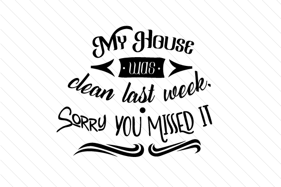 Download Free My House Was Clean Last Week Sorry You Missed It Svg Cut File By for Cricut Explore, Silhouette and other cutting machines.