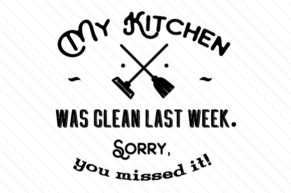 Download Free My Kitchen Was Clean Last Week Sorry You Missed It Svg Cut File for Cricut Explore, Silhouette and other cutting machines.
