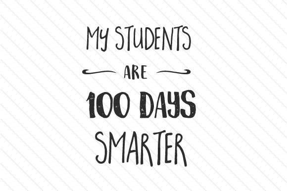My Students Are 100 Days Smarter School & Teachers Craft Cut File By Creative Fabrica Crafts