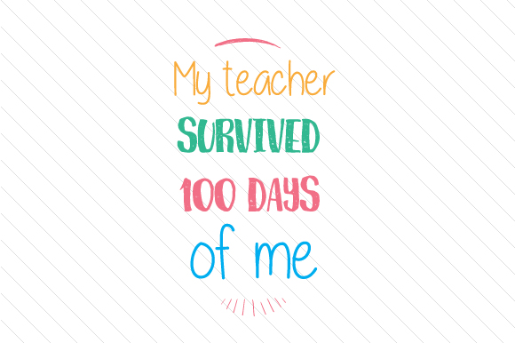 My Teacher Survived 100 Days of Me School & Teachers Craft Cut File By Creative Fabrica Crafts