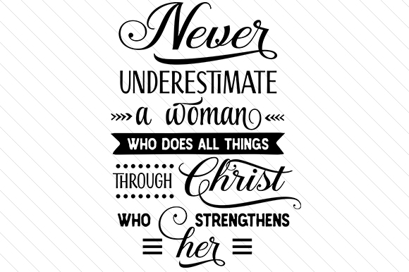 Never Underestimate a Woman Who Does All Things Through Christ Who Strengthens Her Religious Craft Cut File By Creative Fabrica Crafts