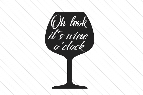 oh look  it u0026 39 s wine o u0026 39 clock svg cut file by creative