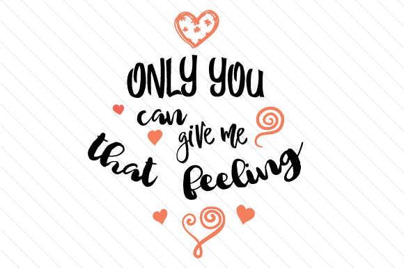 Download Free Only You Can Give Me That Feeling Svg Cut File By Creative for Cricut Explore, Silhouette and other cutting machines.