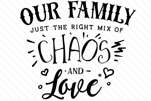 Download Free Our Family Just The Right Mix Of Chaos And Love Svg Cut File for Cricut Explore, Silhouette and other cutting machines.