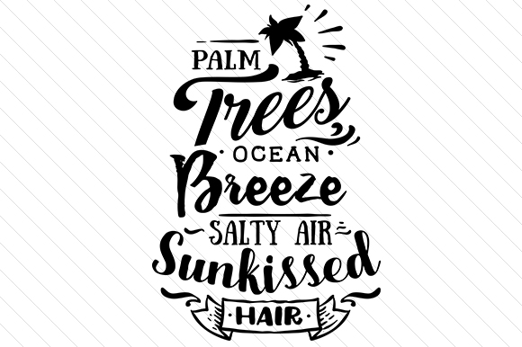 Download Free Palm Trees Ocean Breeze Salty Air Sunkissed Hair Svg Cut for Cricut Explore, Silhouette and other cutting machines.