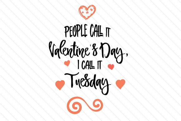 Download Free People Call It Valentine S Day I Call It Tuesday Svg Cut File for Cricut Explore, Silhouette and other cutting machines.