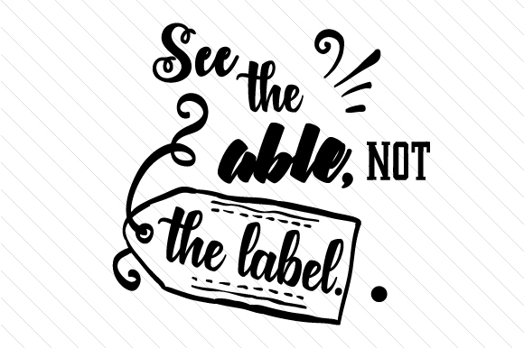 See The Able Not The Label Svg Cut File By Creative Fabrica Crafts Creative Fabrica