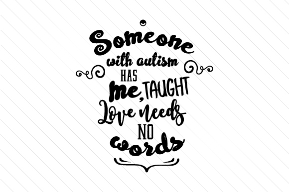 a3d0efc4f3a Someone with autism has taught me love needs no words SVG Cut file ...