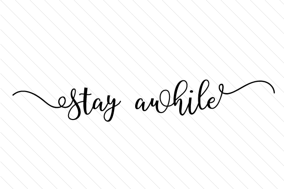 Download Free Stay Awhile Svg Plotterdatei Von Creative Fabrica Crafts SVG Cut Files