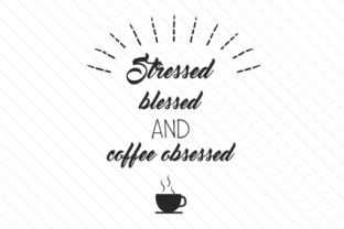 stressed-blessed-and-coffee-obsessed