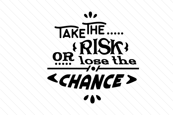 Take the Risk or Lose the Chance Motivational Craft Cut File By Creative Fabrica Crafts