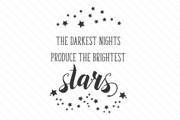 The Darkest Nights Produce the Brightest Stars Motivational Craft Cut File By Cut Cut Palooza