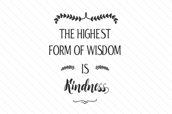 Download Free The Highest Form Of Wisdom Is Kindness Svg Cut File By Creative for Cricut Explore, Silhouette and other cutting machines.