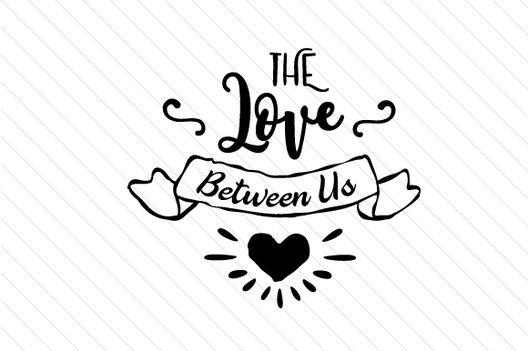 Download Free The Love Between Us Svg Cut File By Cut Cut Palooza Creative for Cricut Explore, Silhouette and other cutting machines.