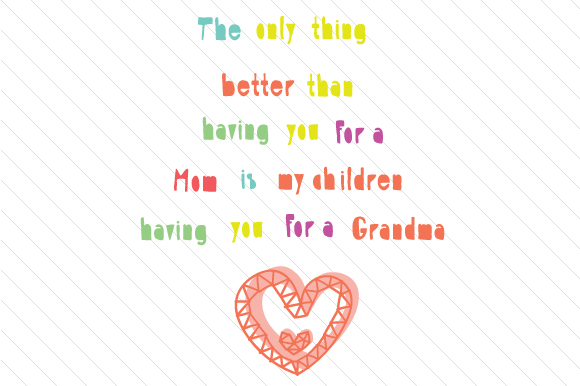 The Only Thing Better Than Having You for a Mom is My Children Mother's Day Craft Cut File By Creative Fabrica Crafts