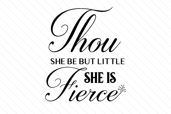 Download Free Thou She Be But Little She Is Fierce Svg Cut File By Cut Cut for Cricut Explore, Silhouette and other cutting machines.