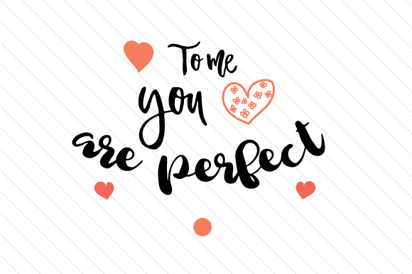 To Me You Are Perfect Love Craft Cut File By Creative Fabrica Crafts