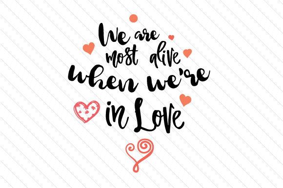 We Are Most Alive when We're in Love Love Craft Cut File By Creative Fabrica Crafts