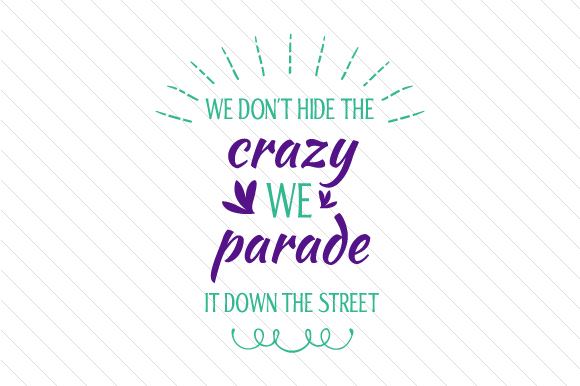 We Don't Hide the Crazy, We Parade It Down the Street Craft Design By Creative Fabrica Crafts
