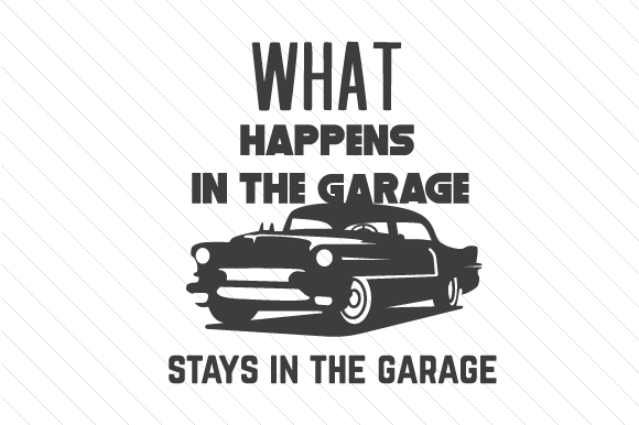 What Happens in the Garage Stays in the Garage Garage Craft Cut File By Creative Fabrica Crafts