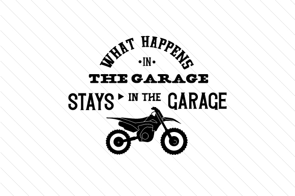 What Happens in the Garage Stays in the Garage Dirt Bike Garage Craft Cut File By Creative Fabrica Crafts