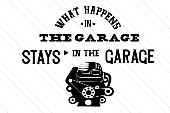 What Happens in the Garage Stays in the Garage Motor Block Garage Craft Cut File By Creative Fabrica Crafts