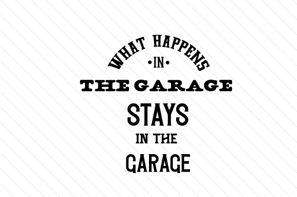 Download Free What Happens In The Garage Stays In The Garage Text Only Svg Cut for Cricut Explore, Silhouette and other cutting machines.