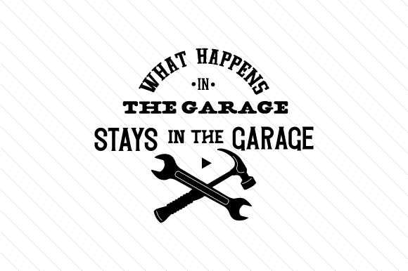 Download Free What Happens In The Garage Stays In The Garage Tools Svg Cut File for Cricut Explore, Silhouette and other cutting machines.