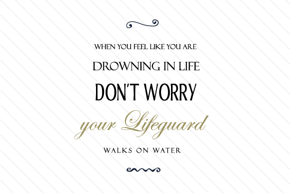 When You Feel Like You Are Drowning in Life, Don't Worry, Your Lifeguard Walks on Water Religious Craft Cut File By Creative Fabrica Crafts