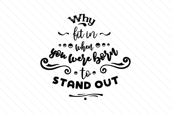 Why Fit in when You Were Born to Stand out Special Needs Craft Cut File By Creative Fabrica Crafts